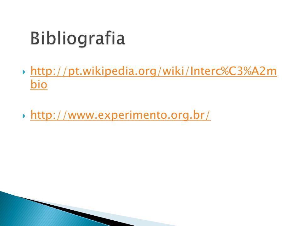 Bibliografia http://pt.wikipedia.org/wiki/Interc%C3%A2m bio