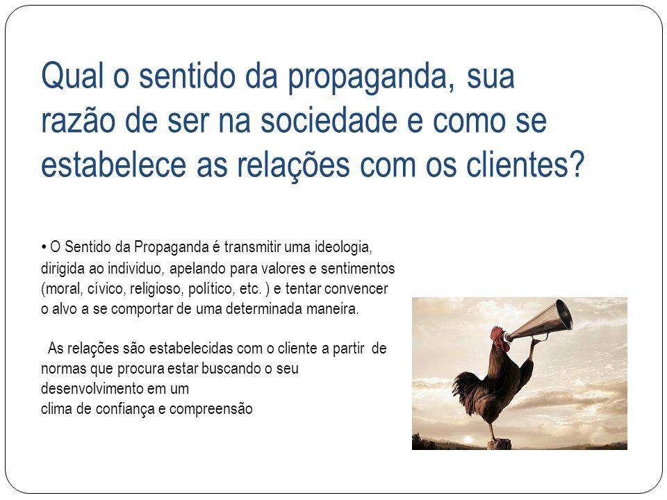 Qual o sentido da propaganda, sua razão de ser na sociedade e como se estabelece as relações com os clientes