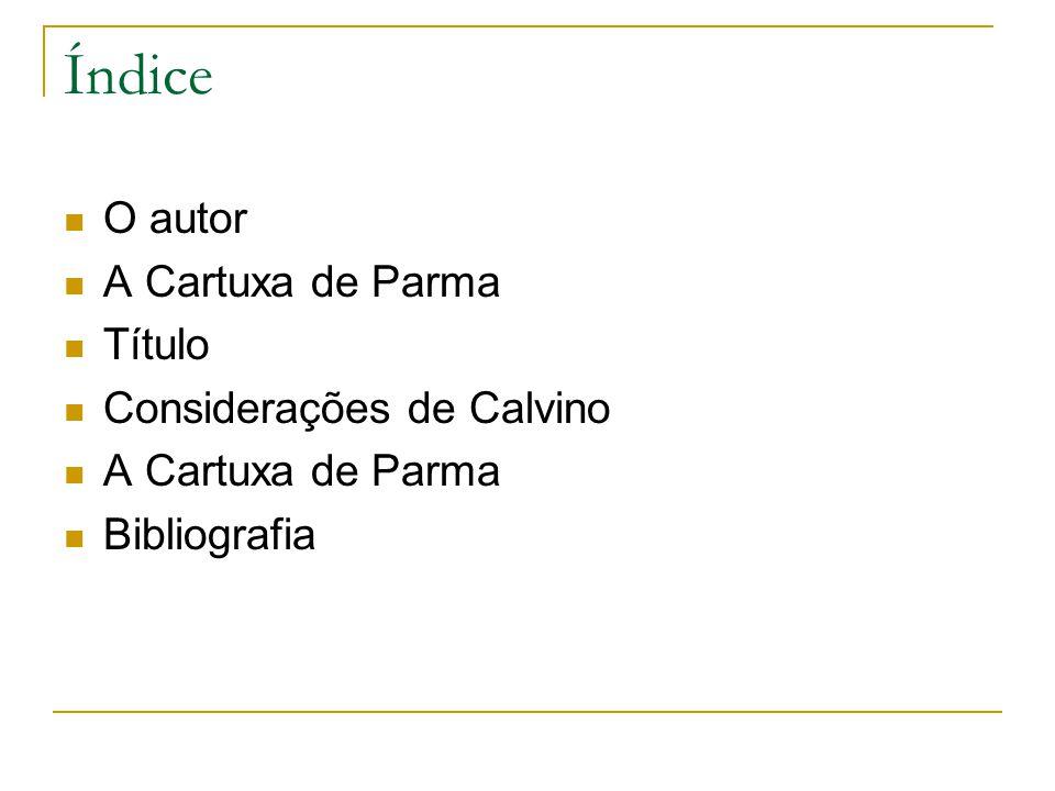 Índice O autor A Cartuxa de Parma Título Considerações de Calvino