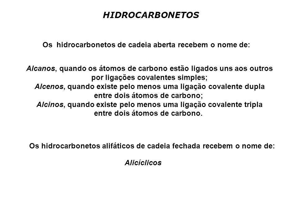 HIDROCARBONETOS Os hidrocarbonetos de cadeia aberta recebem o nome de: