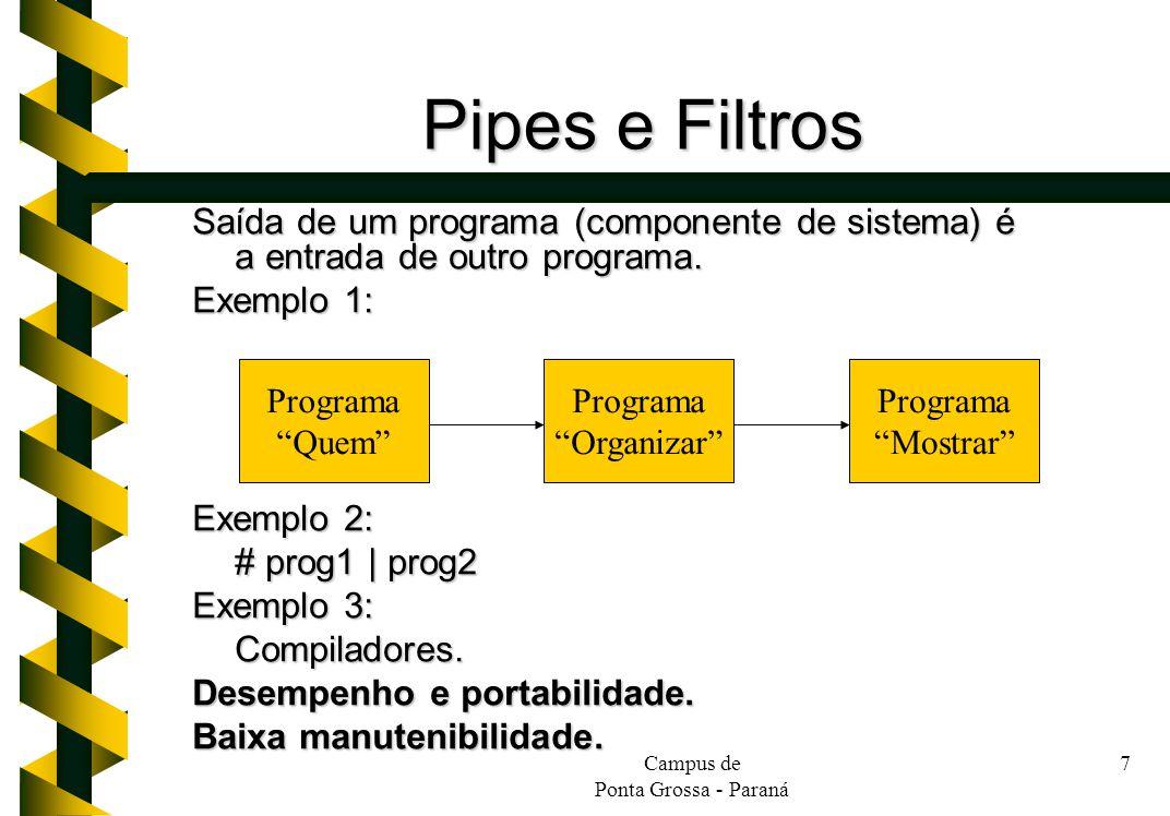 Pipes e Filtros Saída de um programa (componente de sistema) é a entrada de outro programa. Exemplo 1: