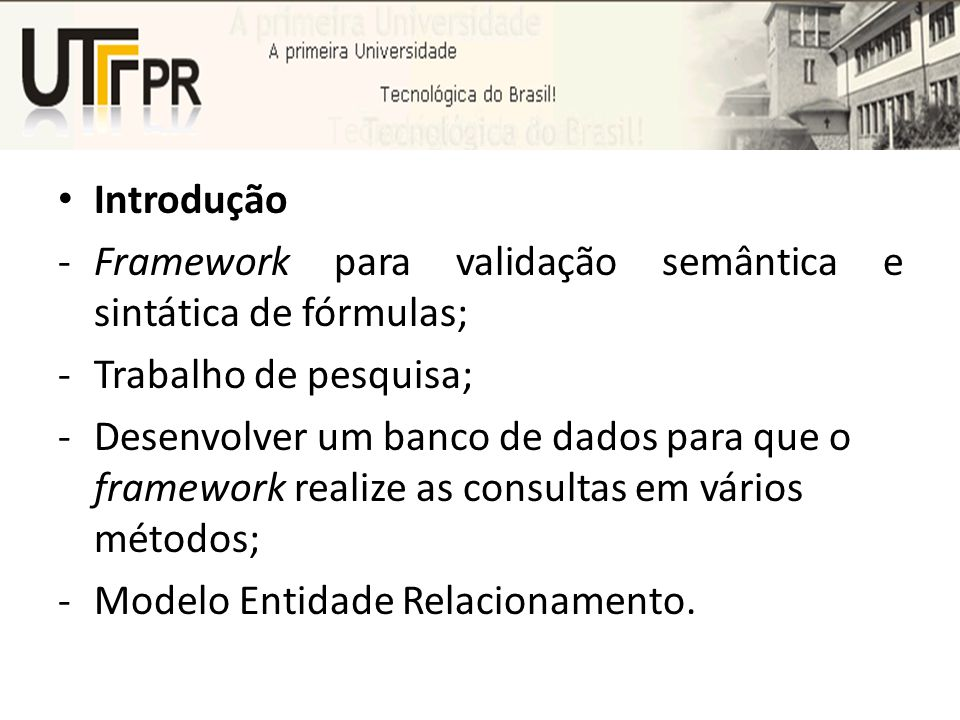 Introdução Framework para validação semântica e sintática de fórmulas; Trabalho de pesquisa;