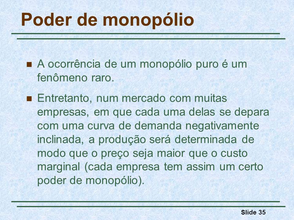 Poder de monopólio A ocorrência de um monopólio puro é um fenômeno raro.