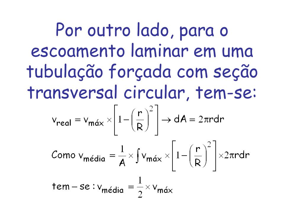Por outro lado, para o escoamento laminar em uma tubulação forçada com seção transversal circular, tem-se: