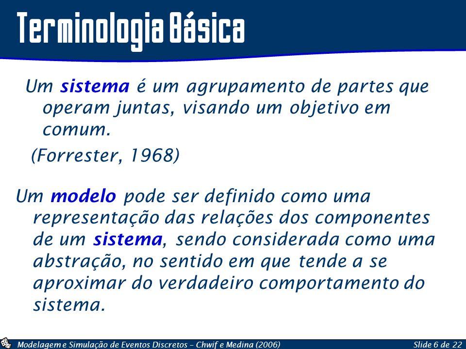 Terminologia Básica Um sistema é um agrupamento de partes que operam juntas, visando um objetivo em comum.