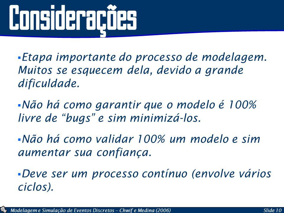 Considerações Etapa importante do processo de modelagem. Muitos se esquecem dela, devido a grande dificuldade.