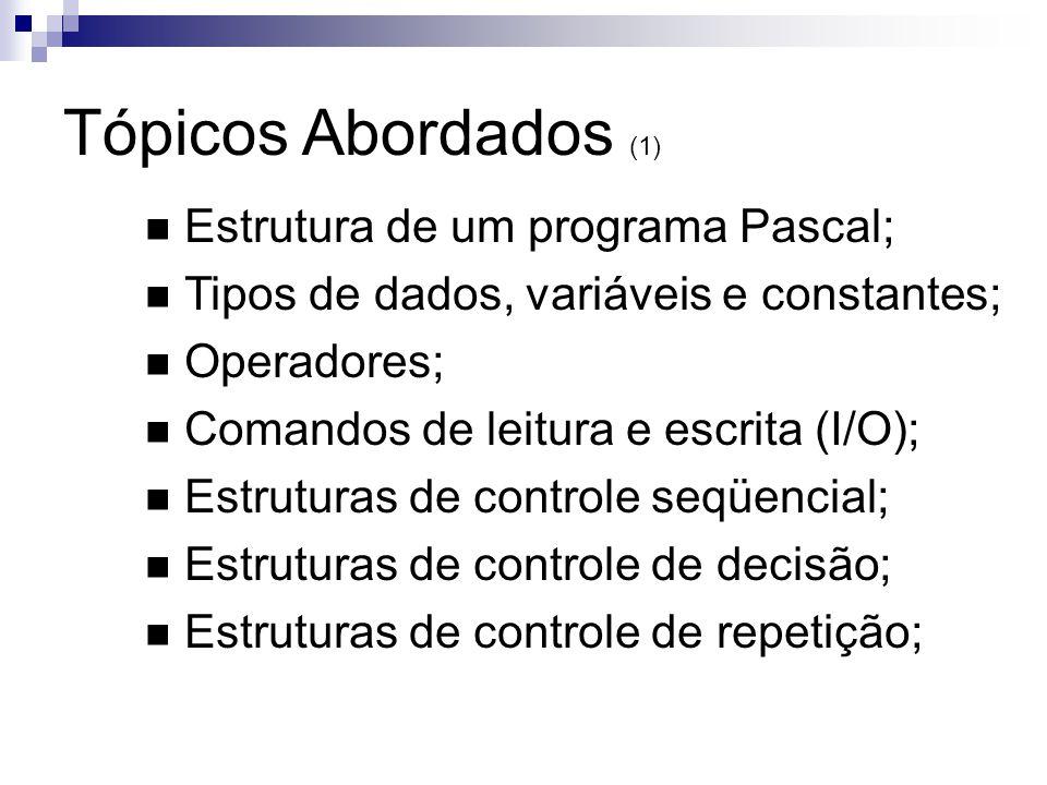 Tópicos Abordados (1) Estrutura de um programa Pascal;