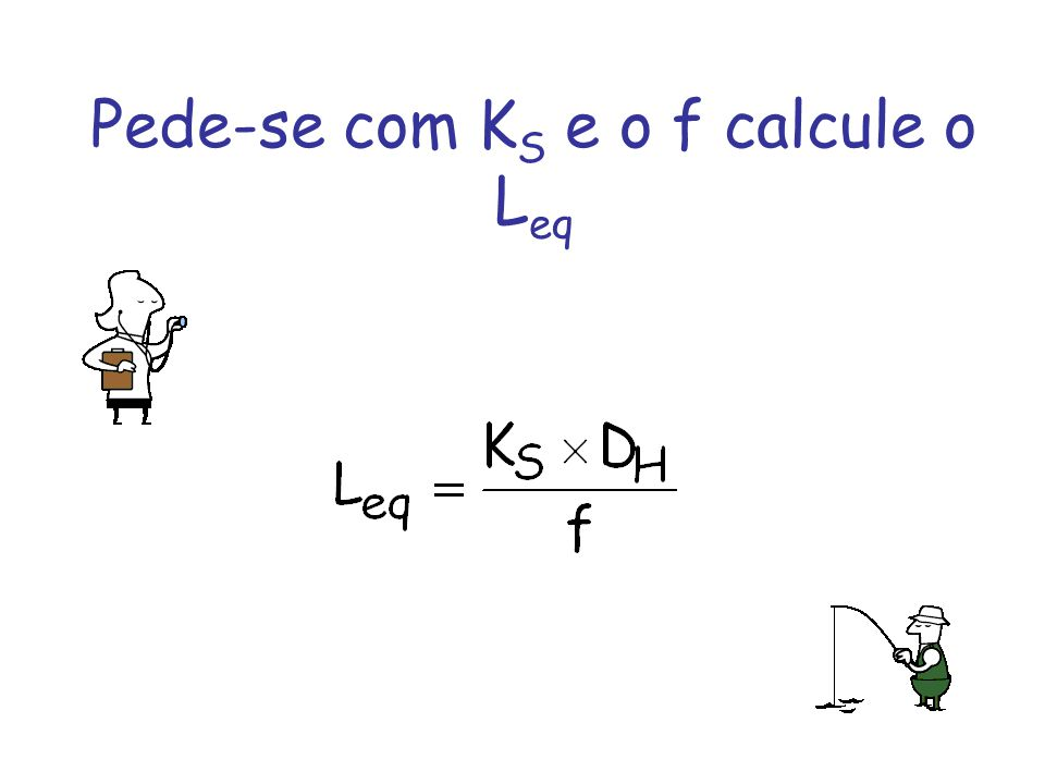 Pede-se com KS e o f calcule o Leq