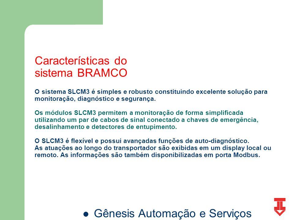Características do sistema BRAMCO O sistema SLCM3 é simples e robusto constituindo excelente solução para monitoração, diagnóstico e segurança.