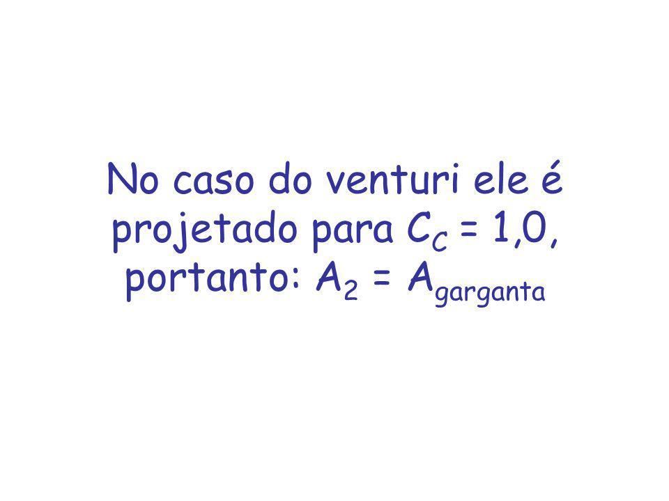 No caso do venturi ele é projetado para CC = 1,0, portanto: A2 = Agarganta