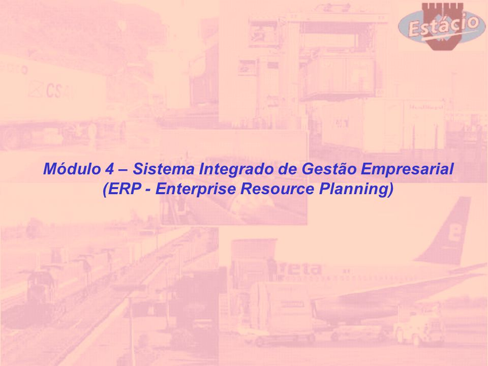 Módulo 4 – Sistema Integrado de Gestão Empresarial (ERP - Enterprise Resource Planning)