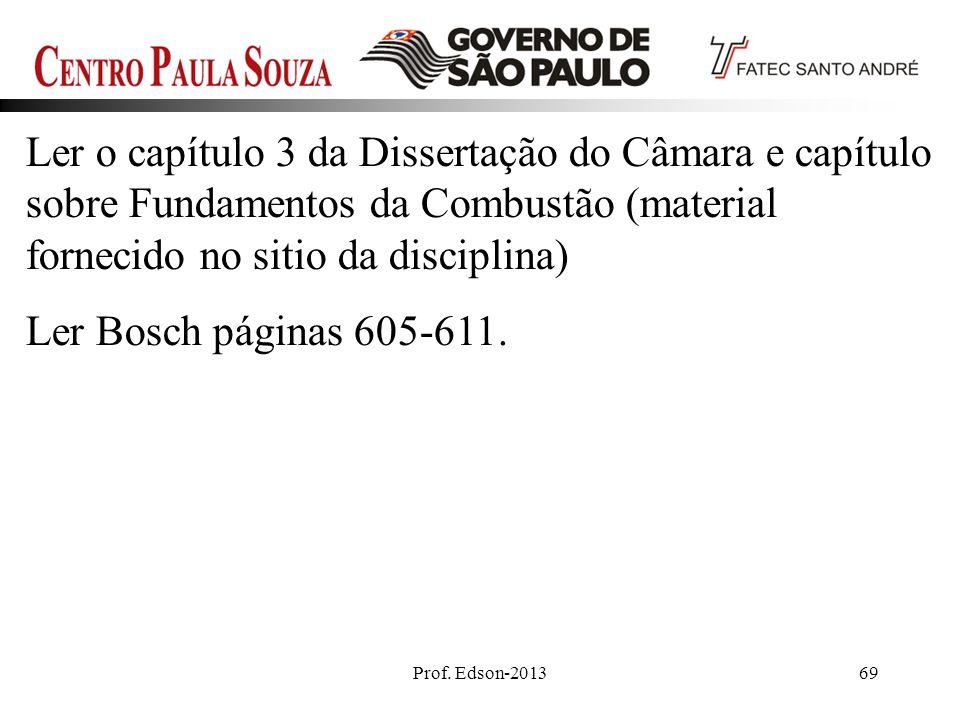 Ler o capítulo 3 da Dissertação do Câmara e capítulo sobre Fundamentos da Combustão (material fornecido no sitio da disciplina)