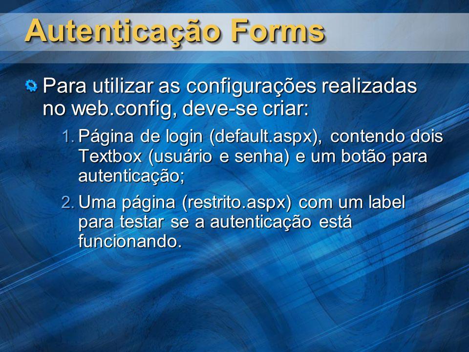 Autenticação Forms Para utilizar as configurações realizadas no web.config, deve-se criar: