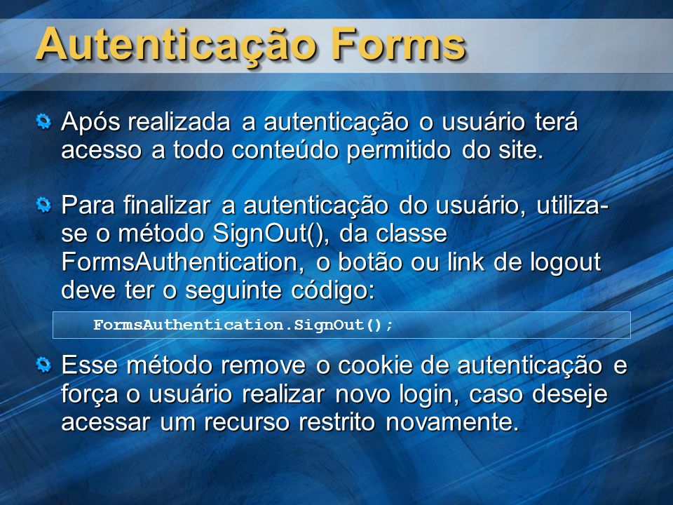 Autenticação Forms Após realizada a autenticação o usuário terá acesso a todo conteúdo permitido do site.