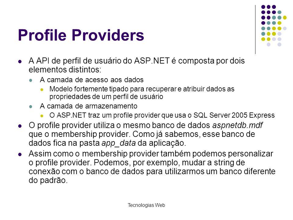 Profile Providers A API de perfil de usuário do ASP.NET é composta por dois elementos distintos: A camada de acesso aos dados.