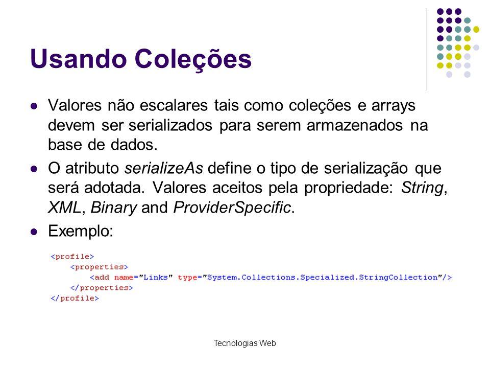 Usando Coleções Valores não escalares tais como coleções e arrays devem ser serializados para serem armazenados na base de dados.