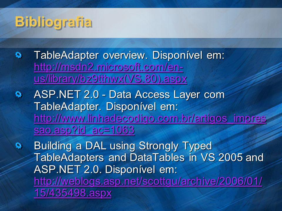 Bibliografia TableAdapter overview. Disponível em: http://msdn2.microsoft.com/en-us/library/bz9tthwx(VS.80).aspx.