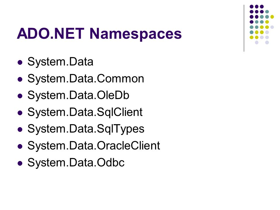 ADO.NET Namespaces System.Data System.Data.Common System.Data.OleDb