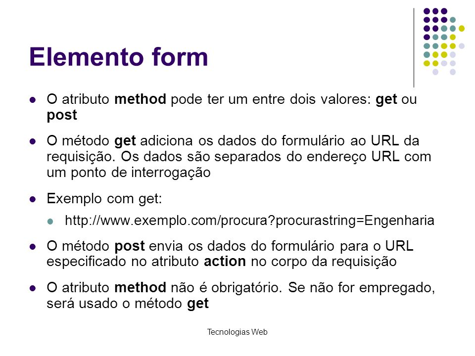 Elemento form O atributo method pode ter um entre dois valores: get ou post.