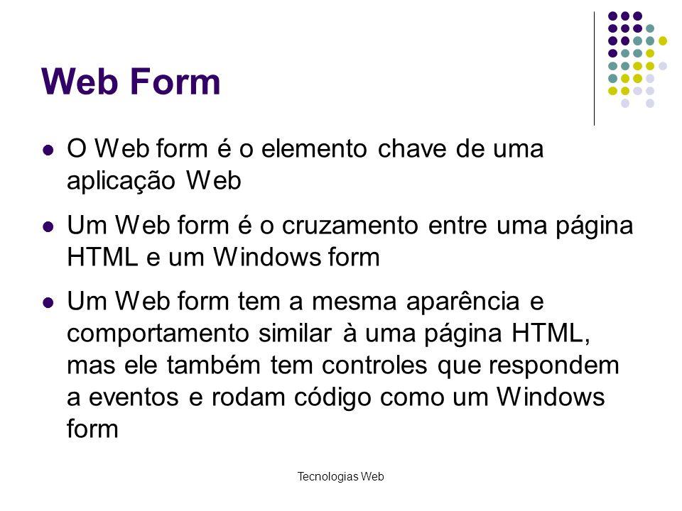 Web Form O Web form é o elemento chave de uma aplicação Web