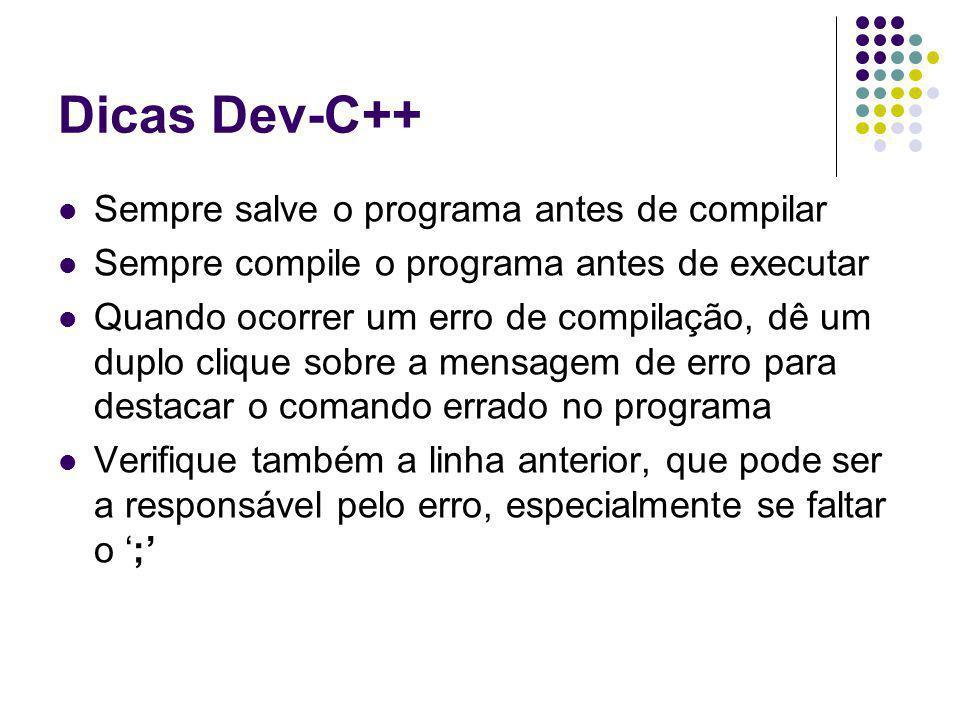 Dicas Dev-C++ Sempre salve o programa antes de compilar