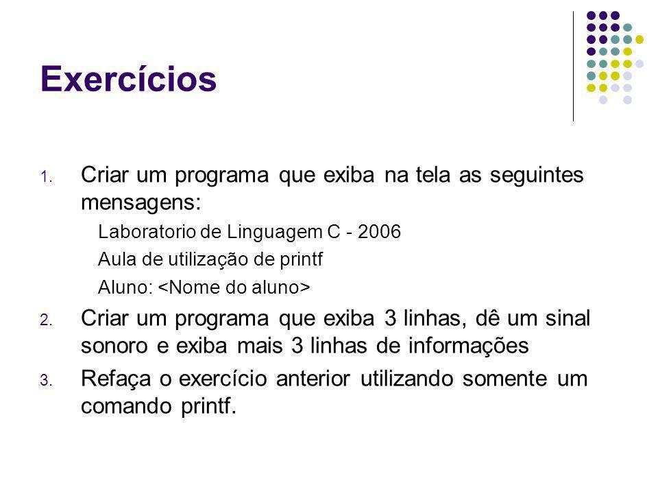 Exercícios Criar um programa que exiba na tela as seguintes mensagens: