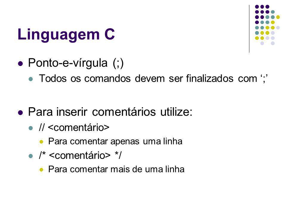 Linguagem C Ponto-e-vírgula (;) Para inserir comentários utilize: