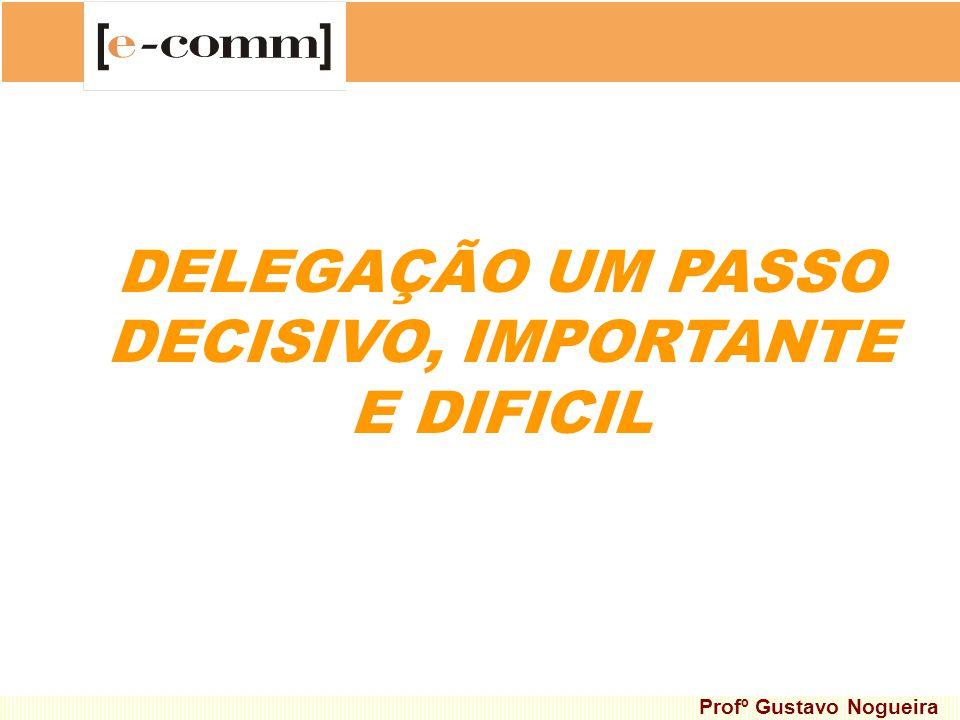 DELEGAÇÃO UM PASSO DECISIVO, IMPORTANTE E DIFICIL