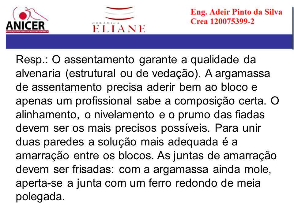 Resp.: O assentamento garante a qualidade da alvenaria (estrutural ou de vedação).