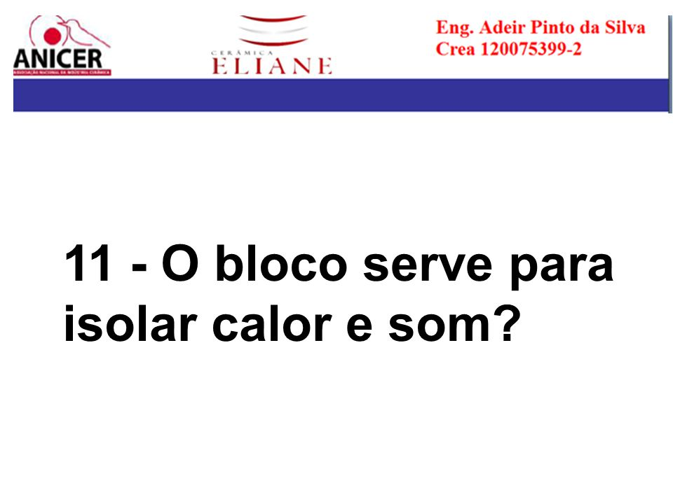 11 - O bloco serve para isolar calor e som
