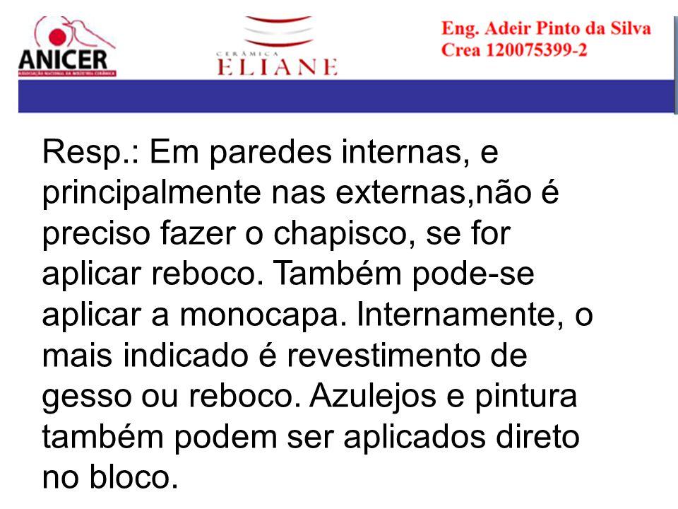 Resp.: Em paredes internas, e principalmente nas externas,não é preciso fazer o chapisco, se for aplicar reboco.