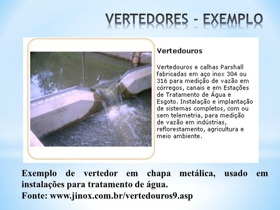 VERTEDORES - EXEMPLO Exemplo de vertedor em chapa metálica, usado em instalações para tratamento de água.