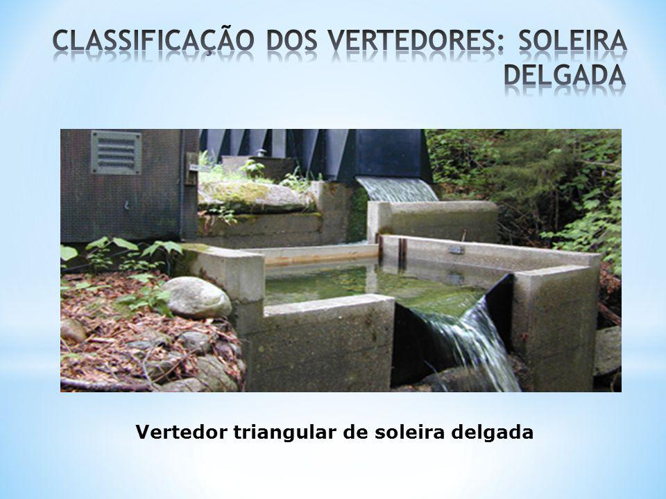 CLASSIFICAÇÃO DOS VERTEDORES: SOLEIRA DELGADA