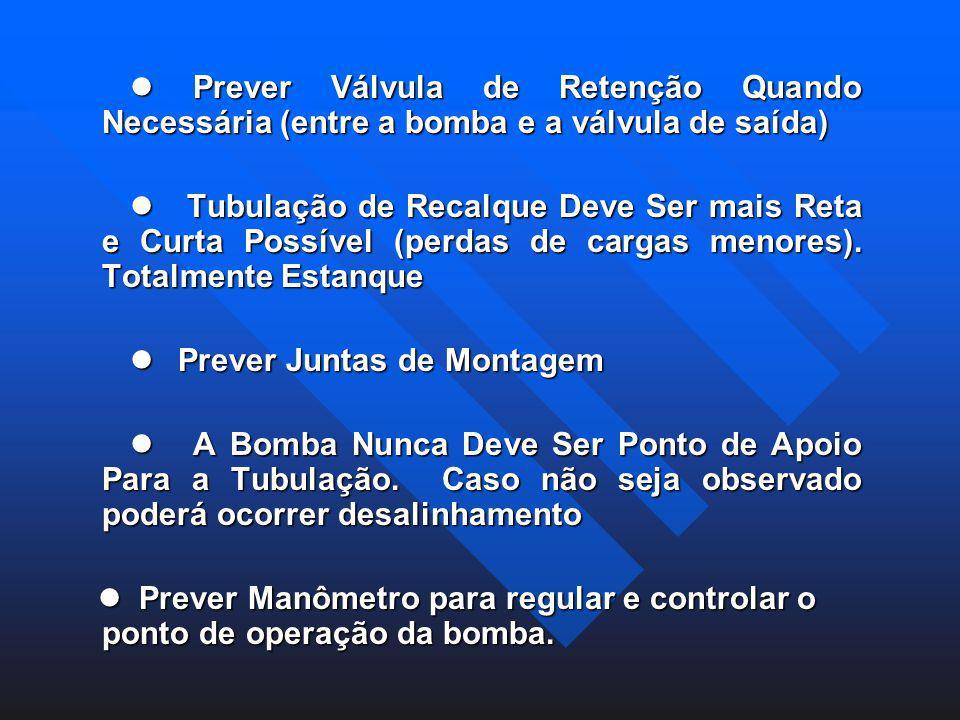 l Prever Válvula de Retenção Quando Necessária (entre a bomba e a válvula de saída)