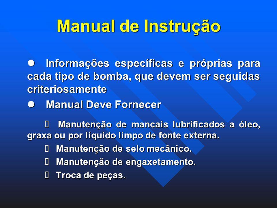 Manual de Instrução l Informações específicas e próprias para cada tipo de bomba, que devem ser seguidas criteriosamente.