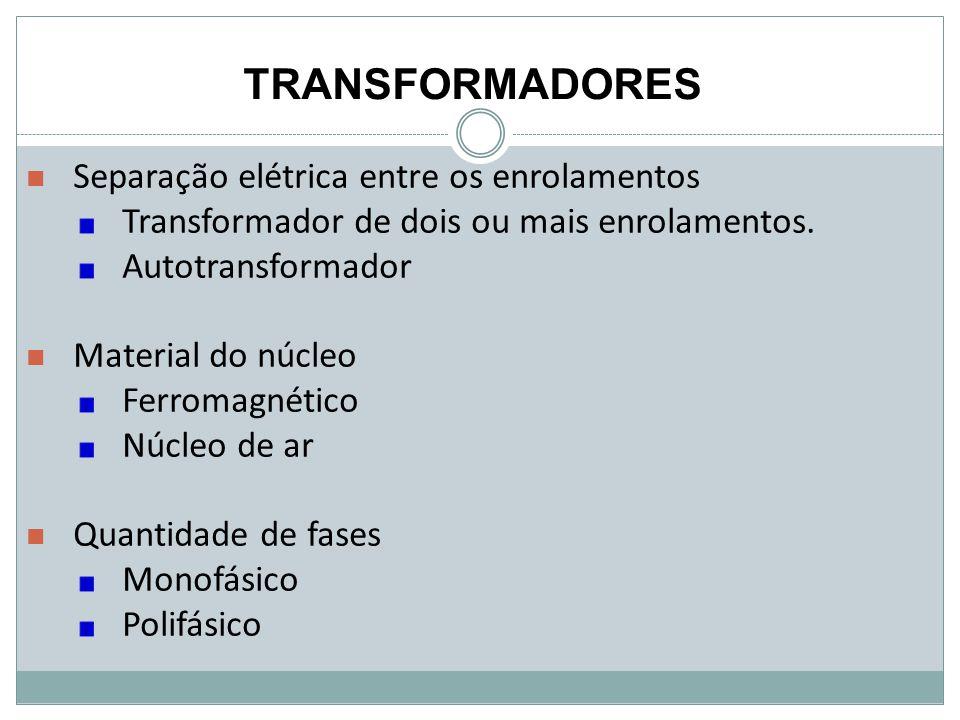 TRANSFORMADORES Separação elétrica entre os enrolamentos