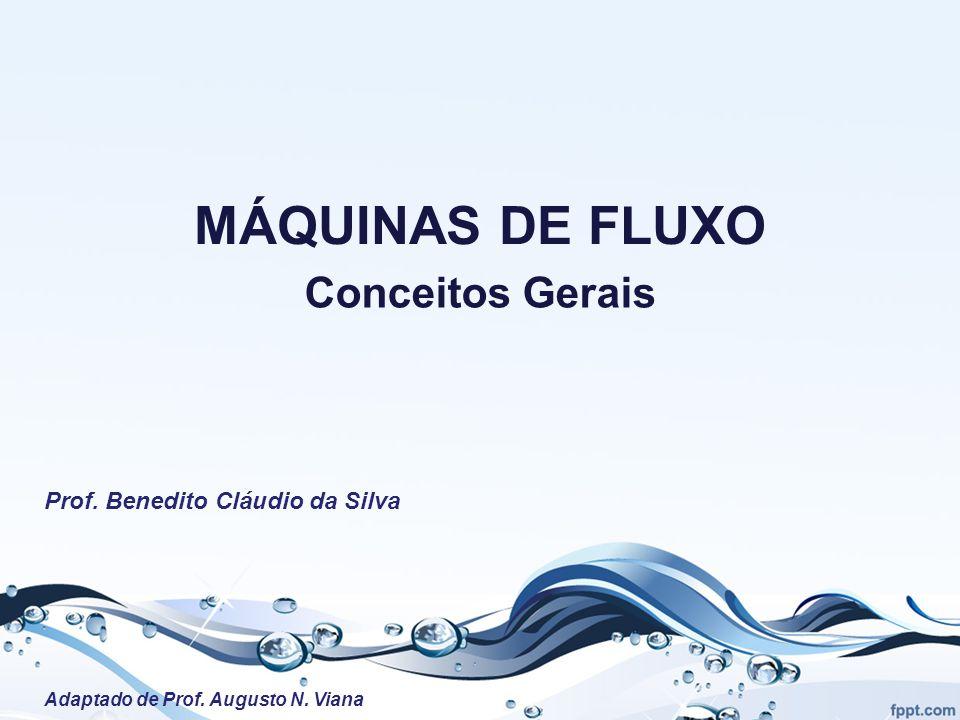 MÁQUINAS DE FLUXO Conceitos Gerais Prof. Benedito Cláudio da Silva