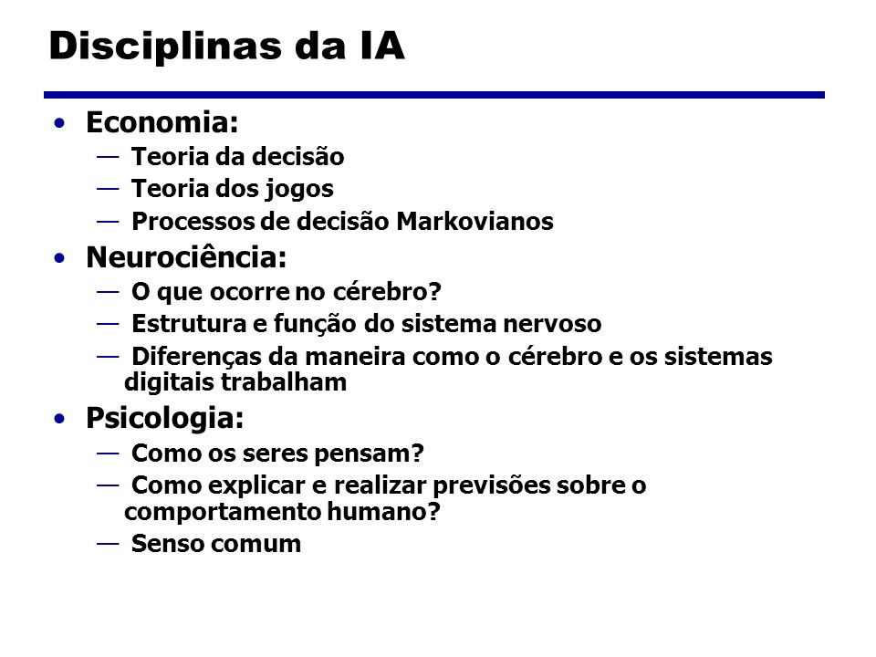 Disciplinas da IA Economia: Neurociência: Psicologia: