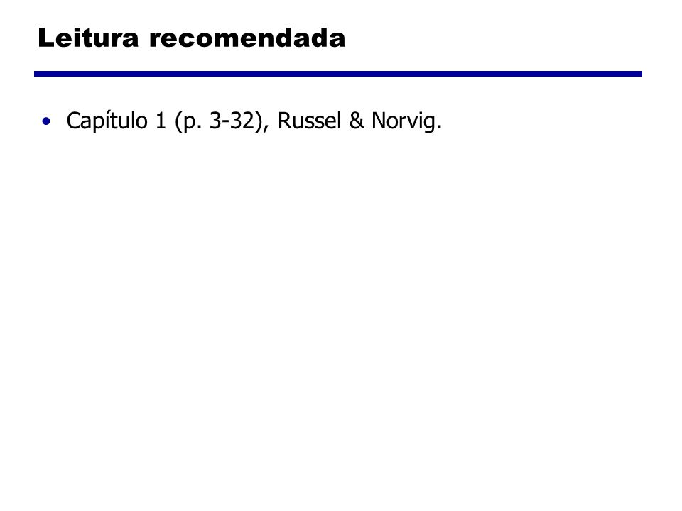 Leitura recomendada Capítulo 1 (p. 3-32), Russel & Norvig.
