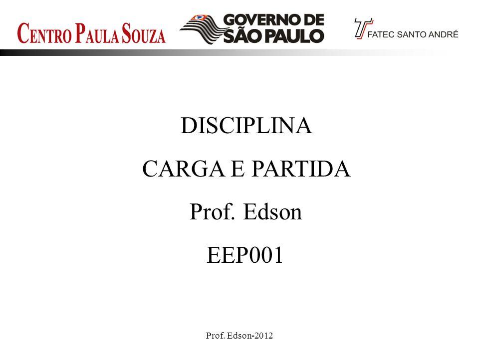 DISCIPLINA CARGA E PARTIDA Prof. Edson EEP001 Prof. Edson-2012