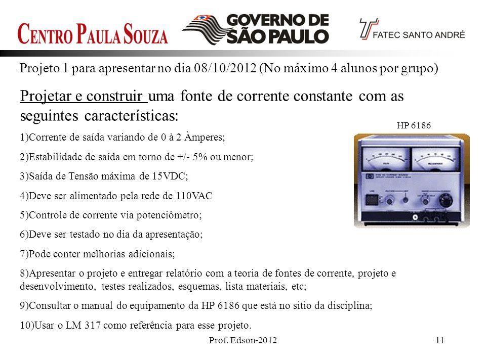 Projeto 1 para apresentar no dia 08/10/2012 (No máximo 4 alunos por grupo)