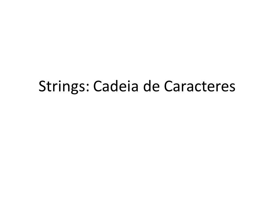 Strings: Cadeia de Caracteres