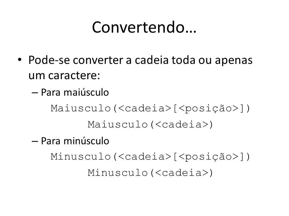 Convertendo… Pode-se converter a cadeia toda ou apenas um caractere: