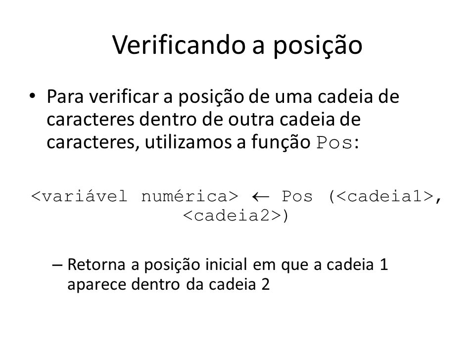 <variável numérica>  Pos (<cadeia1>, <cadeia2>)