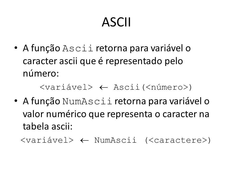 ASCII A função Ascii retorna para variável o caracter ascii que é representado pelo número: <variável>  Ascii(<número>)