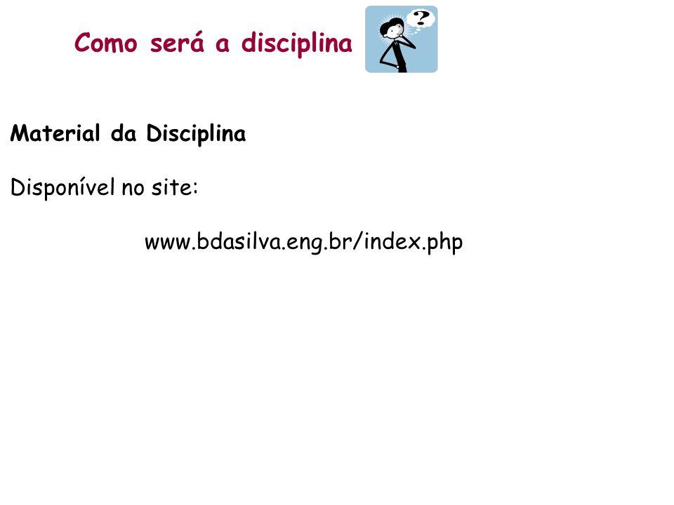 Como será a disciplina Material da Disciplina Disponível no site: