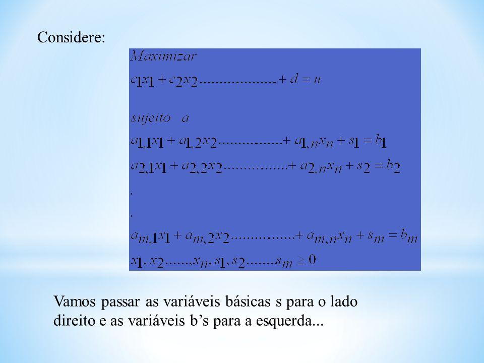 Considere: Vamos passar as variáveis básicas s para o lado direito e as variáveis b's para a esquerda...