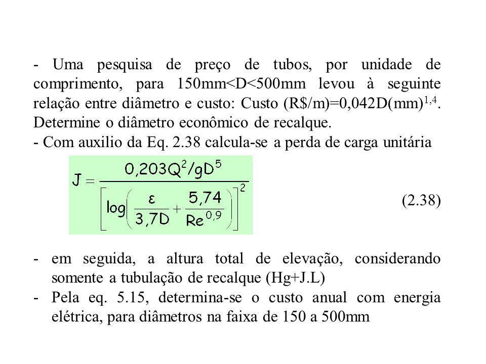 - Uma pesquisa de preço de tubos, por unidade de comprimento, para 150mm<D<500mm levou à seguinte relação entre diâmetro e custo: Custo (R$/m)=0,042D(mm)1,4. Determine o diâmetro econômico de recalque.