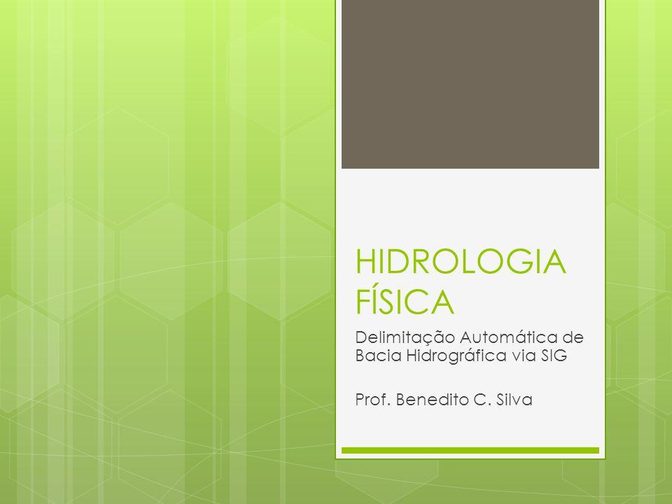HIDROLOGIA FÍSICA Delimitação Automática de Bacia Hidrográfica via SIG