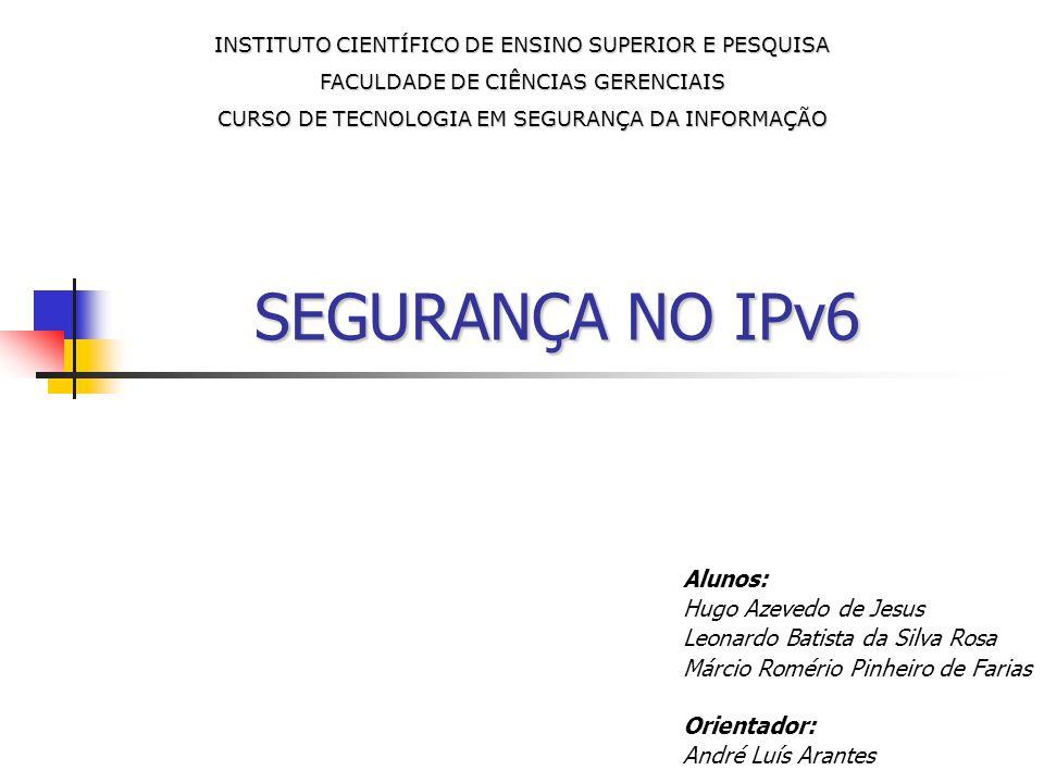 SEGURANÇA NO IPv6 Alunos: Hugo Azevedo de Jesus